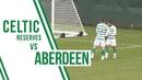 Highlights Celtic Reserves 4 0 Aberdeen Karamoko Dembele and Marian Shved on target