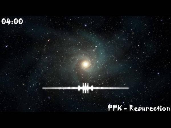 ♫ ♪ PPK - Resurection (Original Mix) ♪ ♫