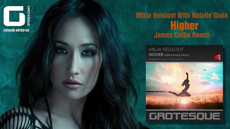 Misja Helsloot With Natalie Gioia Higher James Cottle Remix Grotesque Music