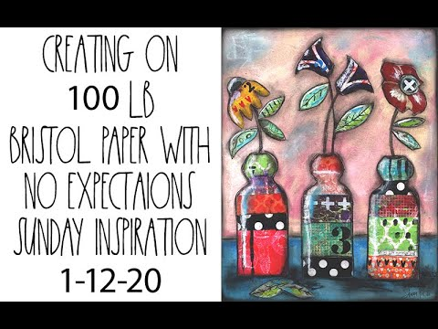 Creating on 100 lb. Bristol paper without any expectation Sunday inspiration 1-1-20
