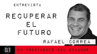 #EnLaFrontera481 - Recuperar el futuro - Entrevista a Rafael Correa