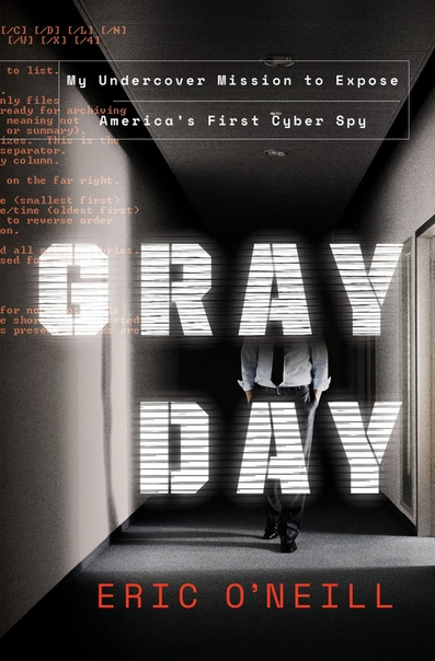 Gray Day My Undercover Mission to Expose America's First Cyber Spy by Eric O'Neill
