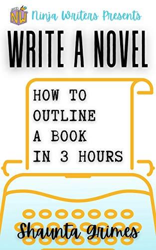 Write a Novel  How to Outline a - Shaunta Grimes