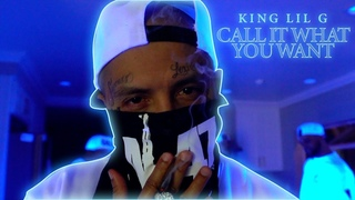KING LIL G - Call it What You Want (Official Video)
